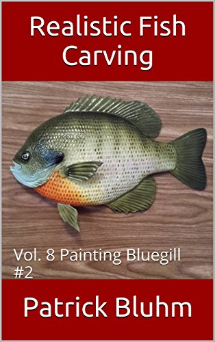 Pdf eBooks Realistic Fish Carving: Vol. 8  Painting Bluegill #2