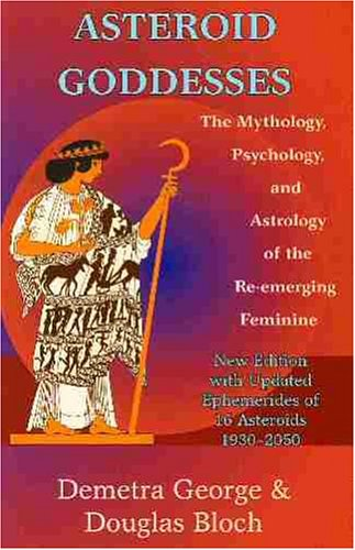 Asteroid Goddesses: The Mythology, Psychology, and Astrology of the Re-Emerging Feminine [Demetra George - Douglas Bloch] (Tapa Blanda)