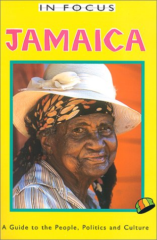 Read Online In Focus Jamaica: A Guide to the People, Politics and Culture (The in Focus Guides Series) PDF
