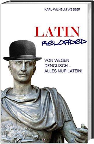 Latin Reloaded: Von wegen Denglisch - alles nur Latein!