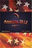 America 2012, Erik Gregory and Todd Gregory, 0595665020