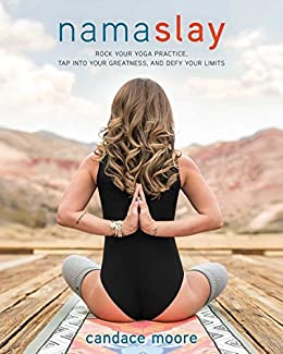 Namaslay: Rock Your Yoga Practice, Tap Into Your Greatness, & Defy Your Limits by [Moore, Candace]