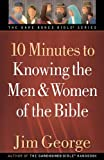 10 Minutes to Knowing the Men and Women of the Bible, Jim George, 0736930418