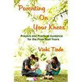 Parenting on Your Knees: Prayers and Practical Guidance for the Preschool Years