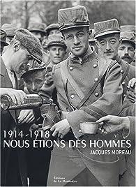 1914-1918 Nousétions des hommes : Jacques Moreau par Béatrice Fontanel