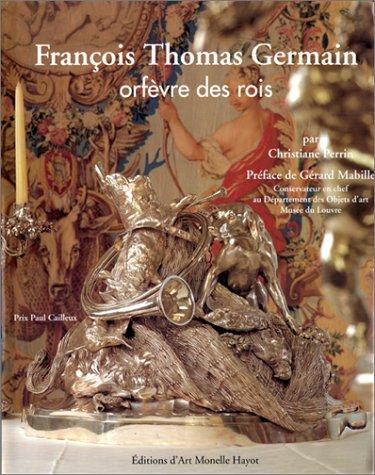 François Thomas Germain : Orfèvre des rois