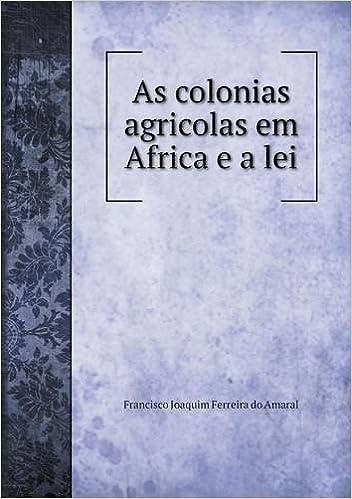 As colonias agricolas em Africa e a lei (Portuguese Edition): Francisco Joaquim Ferreira do Amaral: 9785518998674: Amazon.com: Books