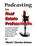 "Podcasting for Real Estate Professionals, Butch"" Charles Grimes, 0977945006"