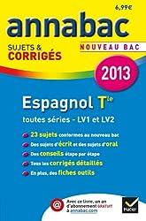 Annales Annabac 2013 Espagnol Tle LV1 et LV2: Sujets et corrigés du bac - Terminale toutes séries