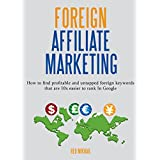 FOREIGN AFFILIATE MARKETING: How to find profitable and untapped foreign keywords that are 10x easier to rank...