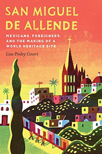 (San Miguel de Allende: Mexicans, Foreigners, and the Making of a World Heritage Site (The Mexican Experience))