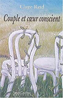 Couple et coeur conscient : le fusionnel, le solitaire et l'amour, Reid, Claire