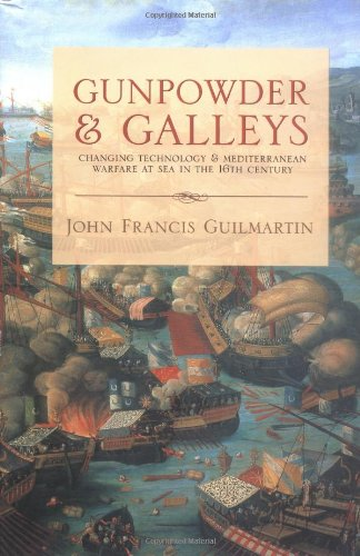 Gunpowder and Galleys: Changing Technology and Mediterranean Warfare at Sea in the 16th Century