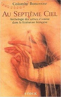 Au septième ciel : [anthologie des scènes d'amour dans la littérature française], Boncenne, Colombe
