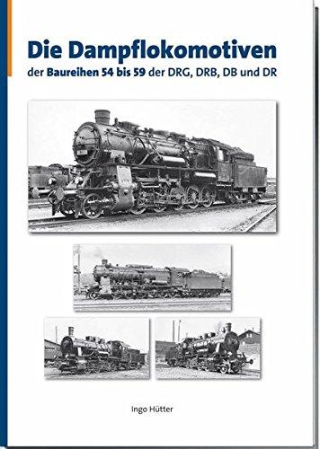 Die Dampflokomotiven der Baureihen 54 bis 59 der DRG, DRB, DB und DR: Lokomotiven deutscher Eisenbahnen - Verzeichnis aller deutschen Triebfahrzeuge, Band 3