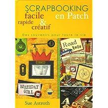 SCRAPBOOKING EN PATCH : FACILES RAPIDES & CRÉATIFS