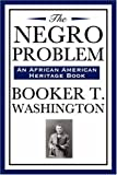 The Negro Problem (an African American Heritage Book), Booker T. Washington, 1604591943