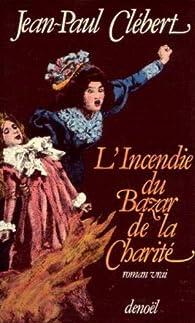 L'Incendie du Bazar de la Charité  par Jean-Paul Clébert
