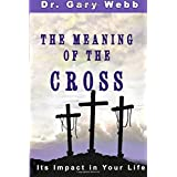 The Meaning of the Cross: Its Impact in Your Life