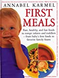 First Meals: Fast, healthy, and fun foods to tempt infants and toddlers— from baby's first foods to favorite family feasts