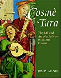 Front cover for the book Cosme Tura: The Life and Art of a Painter in Estense Ferrara by Joseph Manca