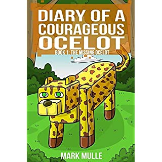 Diary of a Courageous Ocelot (Book 1): The Missing Ocelot (An Unofficial Minecraft Book for Kids Ages 9 - 12 (Preteen) (Volume 1)