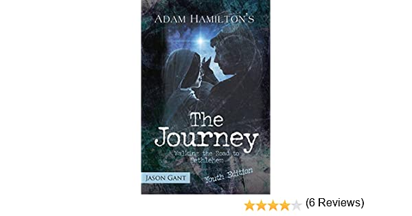 The journey for youth walking the road to bethlehem adam the journey for youth walking the road to bethlehem adam hamilton jason gant 9781426728587 amazon books fandeluxe Gallery