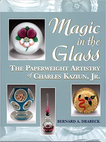 Read Magic in the glass: The Paperweight Artistry of Charles Kaziun, Jr PDF, azw (Kindle)