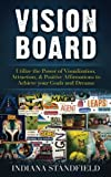 Vision Board: Utilize the Power of Visualization, Attraction, & Positive Affirmations to Achieve your Goals and Dreams