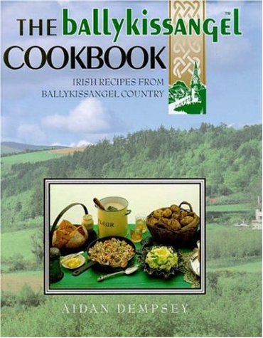The Ballykissangel Cookbook: Inspirational Irish Recipes from Ballykissangel Country by Aidan Dempsey
