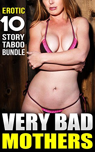 Very Bad Mothers - Erotic 10 Story Taboo Bundle
