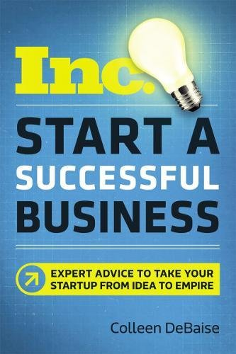 Read Online Start a Successful Business: Expert Advice to Take Your Startup from Idea to Empire (Inc. Magazine) pdf