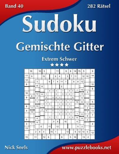 Download Sudoku Gemischte Gitter - Extrem Schwer - Band 40 - 282 Rätsel (Volume 40) (German Edition) PDF