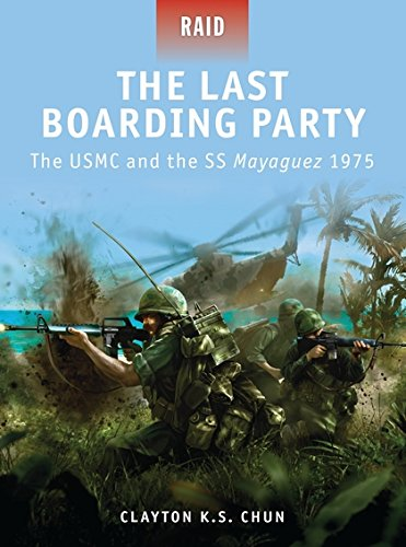 Read Online The Last Boarding Party: The USMC and the SS Mayaguez 1975 (Raid) pdf