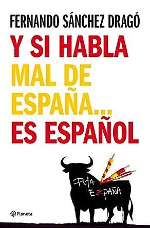 Y si habla mal de España...es español eBook: Dragó, Fernando ...