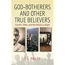 God-botherers and Other True-believers: Gandhi, Hitler, and the Religious Right by F. G. Bailey (2008-05-30)
