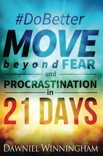 Do Better Move Beyond Fear and Procrastination in 21 Days