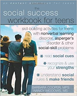 The Social Success Workbook for Teens: Skill-Building Activities for Teens with Nonverbal Learning Disorder, Asperger's Disorder, and Other Social-Skill Problems by Barbara Cooper (2008)
