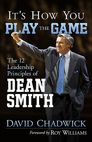 It's How You Play the Game: The 12 Leadership Principles of Dean -