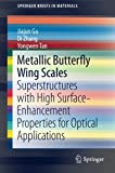 Book cover image for Metallic Butterfly Wing Scales: Superstructures with High Surface-Enhancement Properties for Optical Applications (SpringerBriefs in Materials)