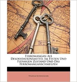 Ferromangan ALS Desoxydationsmittel Im Festen Und Flussigen Zustand Und Das Ferromanganschmelzen (Paperback)(German) - Common