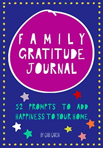 Family Gratitude Journal: 52 prompts to add happiness to your home