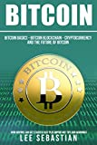 Bitcoin: Bitcoin Basics - Bitcoin Blockchain - Cryptocurrency and the Future of Bitcoin - How Anyone Can Get Started Fast Plus Important Tips and Warnings.