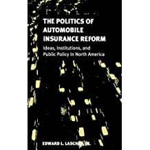 The Politics of Automobile Insurance Reform: Ideas, Institutions, and Public Policy in North America