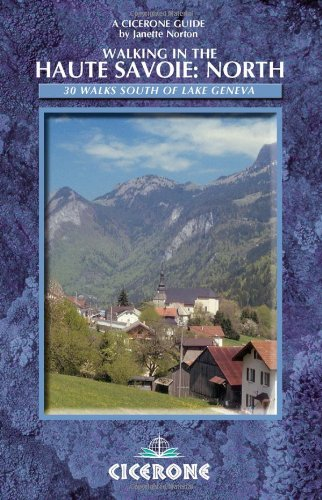 Download Walking in the Haute Savoie: North: Book 1: South of Lake Geneva (Saleve, Valle Verte Chablais) (Cicerone Mountain Walking) pdf epub