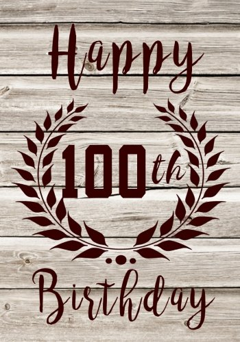 Happy 100th Birthday: Birthday Memory Book, Birthday Journal Notebook For 100 Year Old For Journaling & Doodling, 7 x 10, (Birthday Keepsake Book)