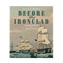 Before the Ironclad: Warship Design and Development 1815 - 1860
