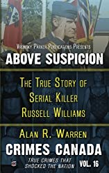 Above Suspicion: The True Story of Serial Killer Russell Williams (Crimes Canada: True Crimes That Shocked the Nation Series) (Volume 16)