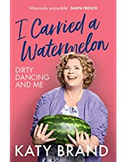 I Carried a Watermelon: A hilarious, heartwarming tribute to the best-loved classic film