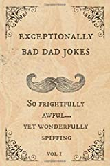 Exceptionally Bad Dad Jokes: So frightfully awful.. yet wonderfully spiffing Paperback